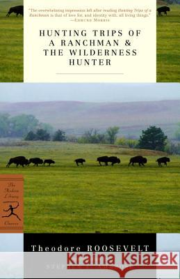 Hunting Trips of a Ranchman & the Wilderness Hunter Theodore Roosevelt Stephen E. Ambrose 9780375751523