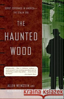 The Haunted Wood: Soviet Espionage in America--The Stalin Era Allen Weinstein Alexander Vassiliev Alexander Vassiliev 9780375755361
