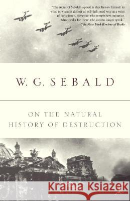 On the Natural History of Destruction Winfried Georg Sebald Anthea Bell 9780375756573 Modern Library