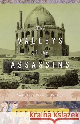 The Valleys of the Assassins: And Other Persian Travels Freya Stark 9780375757532