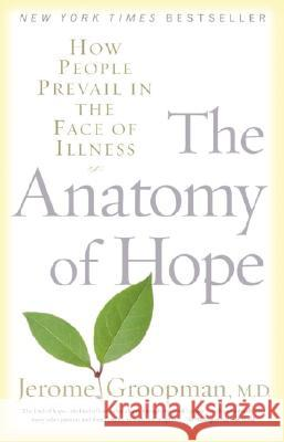 The Anatomy of Hope: How People Prevail in the Face of Illness Jerome Groopman 9780375757754