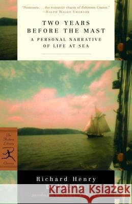 Two Years Before the Mast: A Personal Narrative of Life at Sea Richard Henry, Jr. Dana Gary Kinder 9780375757945