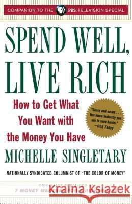 Spend Well, Live Rich (Previously Published as 7 Money Mantras for a Richer Life): How to Get What You Want with the Money You Have Michelle Singletary 9780375759048