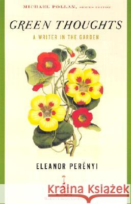 Green Thoughts: A Writer in the Garden Eleanor Perenyi Michael Pollan Allen Lacy 9780375759451