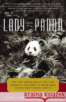 The Lady and the Panda: The True Adventures of the First American Explorer to Bring Back China's Most Exotic Animal Vicki Constantine Croke 9780375759703