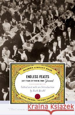 Endless Feasts: Sixty Years of Writing from Gourmet Gourmet Magazine                         Ruth Reichl Ruth Reichl 9780375759925