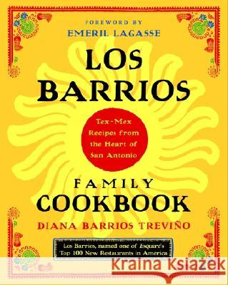 Los Barrios Family Cookbook: Tex-Mex Recipes from the Heart of San Antonio Diana Barrios Trevino Emeril Lagasse Diana Barrios Treviino 9780375760976