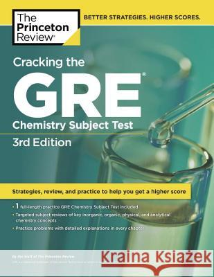 Cracking the GRE Chemistry Subject Test, 3rd Edition Staff of the Princeton Review 9780375764899
