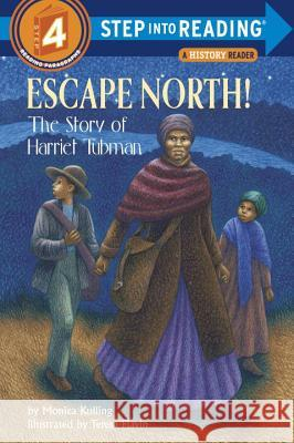 Escape North!: The Story of Harriet Tubman Monica Kulling Teresa Flavin 9780375801549