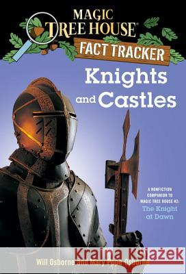 Knights and Castles: A Nonfiction Companion to Magic Tree House #2: The Knight at Dawn Will Osborne Salvatore Murdocca Mary Pope Osborne 9780375802973