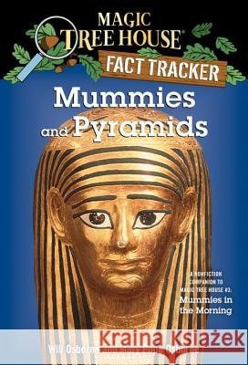 Mummies and Pyramids: A Nonfiction Companion to Magic Tree House #3: Mummies in the Morning Will Osborne Salvatore Murdocca Mary Pope Osborne 9780375802980