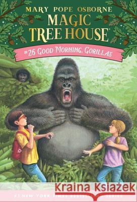 Good Morning, Gorillas Mary Pope Osborne Salvatore Murdocca 9780375806148 Random House Books for Young Readers