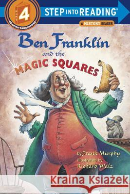 Ben Franklin and the Magic Squares Frank Murphy Richard Walz 9780375806216