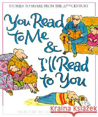 You Read to Me & I'll Read to You: 20th-Century Stories to Share Janet Schulman 9780375810831