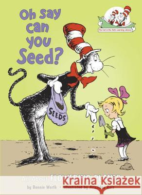 Oh Say Can You Seed?: All about Flowering Plants Bonnie Worth Alice Jonaitis Aristides Ruiz 9780375810954