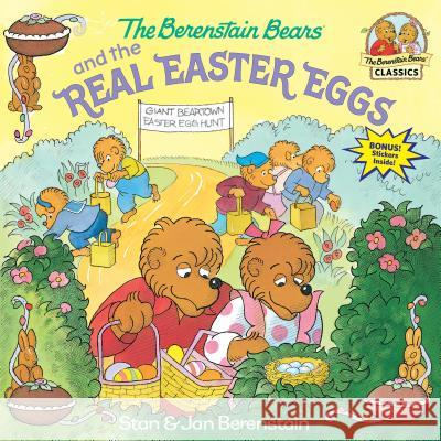 The Berenstain Bears and the Real Easter Eggs Stan Berenstain Jan Berenstain Jan Berenstain 9780375811333