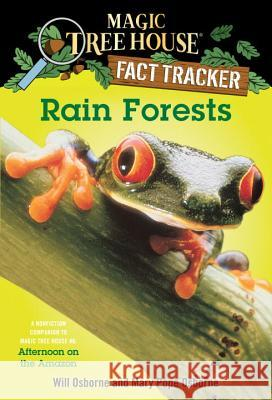 Rain Forests: A Nonfiction Companion to Magic Tree House #6: Afternoon on the Amazon Will Osborne Salvatore Murdocca Mary Pope Osborne 9780375813559 Random House Children's Books