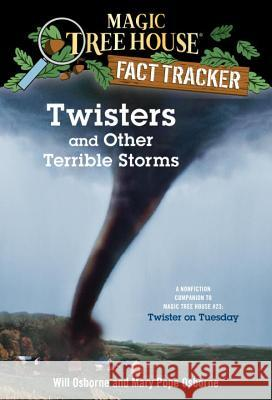 Twisters and Other Terrible Storms: A Nonfiction Companion to Magic Tree House #23: Twister on Tuesday Will Osborne Salvatore Murdocca Mary Pope Osborne 9780375813580