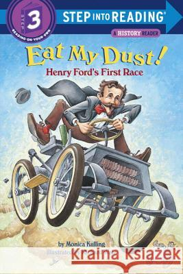 Eat My Dust! Henry Ford's First Race : Step Into Reading 3 Monica Kulling Richard Walz 9780375815102