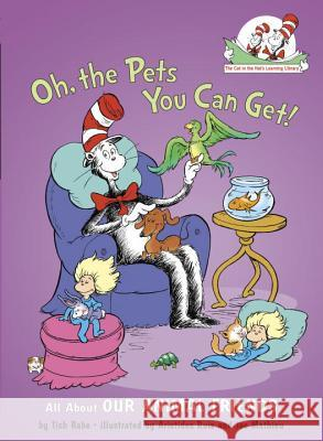 Oh, the Pets You Can Get!: All about Our Animal Friends Tish Rabe Aristides Ruiz Joe Mathieu 9780375822780 Random House Books for Young Readers