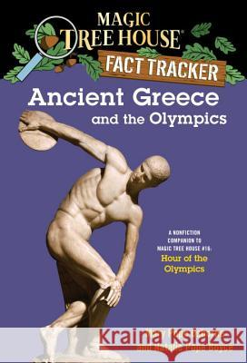 Ancient Greece and the Olympics: A Nonfiction Companion to Magic Tree House #16: Hour of the Olympics Mary Pope Osborne Natalie Pope Boyce Salvatore Murdocca 9780375823787