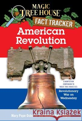 American Revolution: A Nonfiction Companion to Magic Tree House #22: Revolutionary War on Wednesday Mary Pope Osborne Natalie Pope Boyce 9780375823794