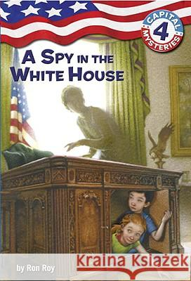 A Spy in the White House Ron Roy Timothy Bush 9780375825576 Random House Books for Young Readers
