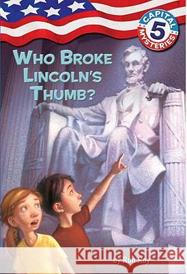 Capital Mysteries #5: Who Broke Lincoln's Thumb? Ron Roy Timothy Bush 9780375825583 Random House Books for Young Readers