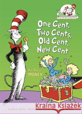 One Cent, Two Cents, Old Cent, New Cent: All about Money Bonnie Worth Aristides Ruiz 9780375828812 Random House Books for Young Readers