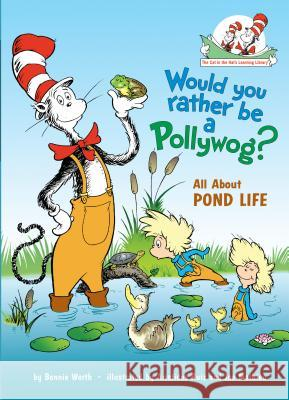 Would You Rather Be a Pollywog?: All about Pond Life Bonnie Worth Aristides Ruiz 9780375828836 Random House Books for Young Readers