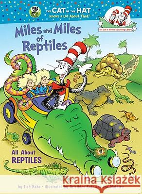 Miles and Miles of Reptiles: All about Reptiles Tish Rabe Aristides Ruiz 9780375828843 Random House Books for Young Readers