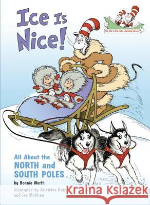 Ice Is Nice!: All about the North and South Poles Bonnie Worth Aristides Ruiz Joe Mathieu 9780375828850