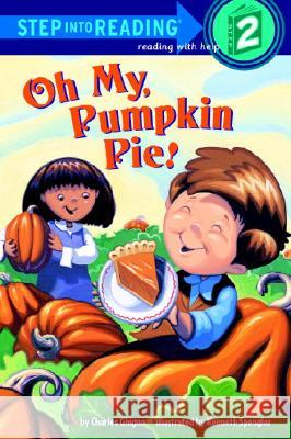 Oh My, Pumpkin Pie! : Step Into Reading 2 Charles Ghigna Kenneth J. Spengler 9780375829451