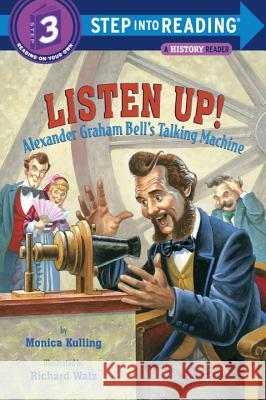 Listen Up!: Alexander Graham Bell's Talking Machine Monica Kulling Richard Walz 9780375831157
