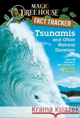 Tsunamis and Other Natural Disasters: A Nonfiction Companion to Magic Tree House #28: High Tide in Hawaii Mary Pope Osborne Natalie Pope Boyce Salvatore Murdocca 9780375832215