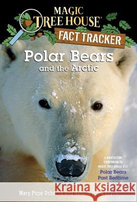 Polar Bears and the Arctic: A Nonfiction Companion to Magic Tree House #12: Polar Bears Past Bedtime Mary Pope Osborne Natalie Pope Boyce Salvatore Murdocca 9780375832222