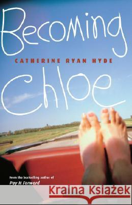 Becoming Chloe Catherine Ryan Hyde 9780375832604