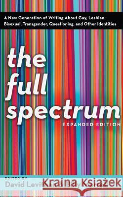 The Full Spectrum: A New Generation of Writing about Gay, Lesbian, Bisexual, Transgender, Questioning, and Other Identities David Levithan Billy Merrell 9780375832901