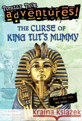 The Curse of King Tut's Mummy (Totally True Adventures): How a Lost Tomb Was Found Kathleen Weidner Zoehfeld Jim Nelson 9780375838620