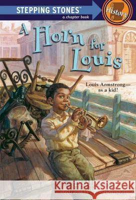 A Horn for Louis: Louis Armstrong--As a Kid! Eric A. Kimmel James Bernardin 9780375840050