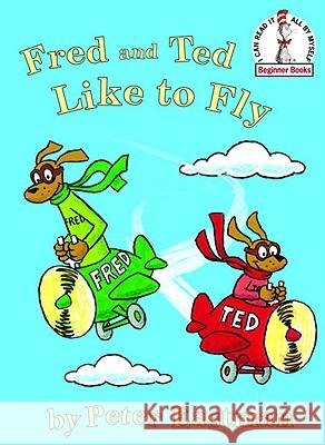 Fred and Ted Like to Fly Peter Eastman Peter Eastman 9780375840647
