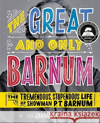 The Great and Only Barnum: The Tremendous, Stupendous Life of Showman P. T. Barnum Candace Fleming Ray Fenwick 9780375841972