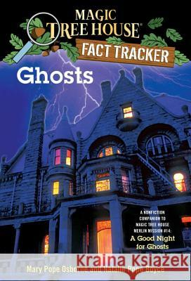 Ghosts: A Nonfiction Companion to Magic Tree House Merlin Mission #14: A Good Night for Ghosts Mary Pope Osborne Natalie Pope Boyce Salvatore Murdocca 9780375846663