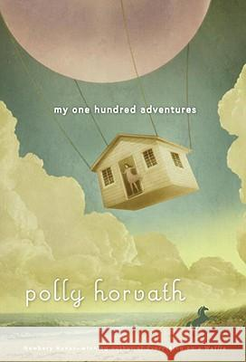 My One Hundred Adventures Polly Horvath 9780375855269 Yearling Books