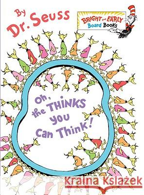Oh, the Thinks You Can Think! Seuss 9780375857942