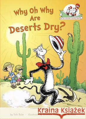 Why Oh Why Are Deserts Dry? Tish Rabe Aristides Ruiz Joe Mathieu 9780375858680 Random House Books for Young Readers