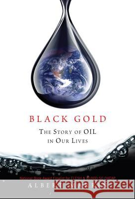 Black Gold: The Story of Oil in Our Lives Albert Marrin 9780375859687
