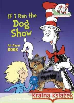 If I Ran the Dog Show Tish Rabe Aristides Ruiz Joe Mathieu 9780375866821 Random House Books for Young Readers