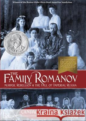The Family Romanov: Murder, Rebellion & the Fall of Imperial Russia Candace Fleming 9780375867828