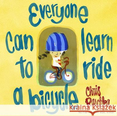 Everyone Can Learn To Ride A Bicycle Chris Raschka 9780375870071